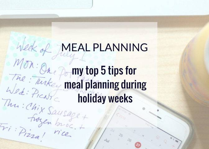 My Top 5 Tips for Meal Planning During Holiday Weeks